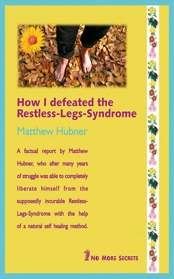How I defeated the Restless-Legs-Syndrome ebook by Matthew Hubner