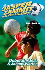 Jasper Zammit Soccer Legend 2: The Striker ebook by Deborah Abela