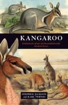 Kangaroo - A portrait of an extraordinary marsupial ebook by Stephen Jackson, Karl Vernes