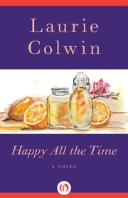 Happy All the Time - A Novel ebook by Laurie Colwin