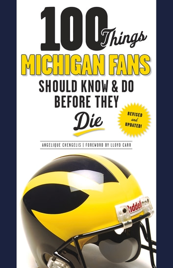 100 Things Michigan Fans Should Know & Do Before They Die ebook by Angelique Chengelis