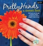 Pretty Hands & Sweet Feet - Paint your way through a colorful variety of crazy-cute nail art designs - step by step ebook by Samantha Tremlin, Sarah Waite, Katy Parsons,...
