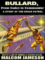 Bullard: From Cadet To Commander - The Prize-Winning Classic of a Life in the Space Patrol ebook by Malcolm Jameson