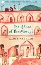 The House of the Mosque ebook by Kader Abdolah