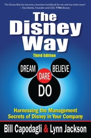 The Disney Way:Harnessing the Management Secrets of Disney in Your Company, Third Edition ebook by Bill Capodagli,Lynn Jackson