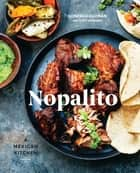 Nopalito - A Mexican Kitchen ebook by Gonzalo Guzmán, Stacy Adimando