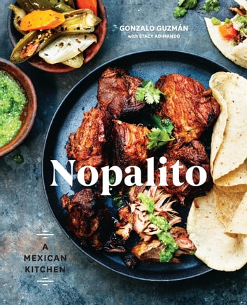 Nopalito - A Mexican Kitchen ebook by Gonzalo Guzmán,Stacy Adimando