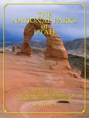 National Parks of Utah: A Journey To The Colorado Plateau ebook by Nicky Leach