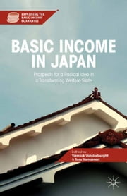 Basic Income in Japan - Prospects for a Radical Idea in a Transforming Welfare State ebook by Y. Vanderborght,T. Yamamori