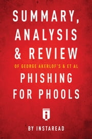 Summary, Analysis and Review of George Akerlof's and et al Phishing for Phools by Instaread ebook by Instaread