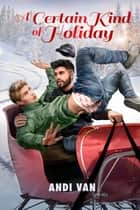 A Certain Kind of Holiday ebook by Andi Van