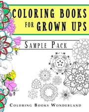 Coloring Books For Grown Ups - Sample Pack ebook by Coloring Books Wonderland