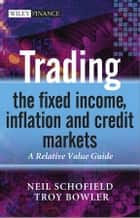 Trading the Fixed Income, Inflation and Credit Markets ebook by Neil C. Schofield,Troy Bowler