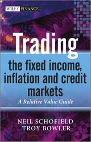 Trading the Fixed Income, Inflation and Credit Markets - A Relative Value Guide ekitaplar by Neil C. Schofield, Troy Bowler