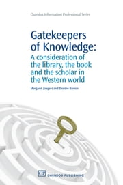 Gatekeepers of Knowledge - A Consideration of the Library, the Book and the Scholar in the Western World ebook by Margaret Zeegers,Deirdre Barron