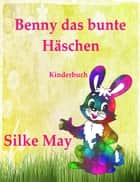 Benny das bunte Häschen - Kinderbuch ebook by Silke May