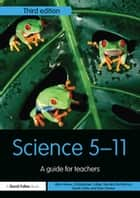 Science 5-11 - A Guide for Teachers eBook by Christopher Collier, Alan Howe, Dan Davies,...
