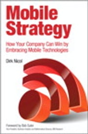 Mobile Strategy - How Your Company Can Win by Embracing Mobile Technologies ebook by Dirk Nicol