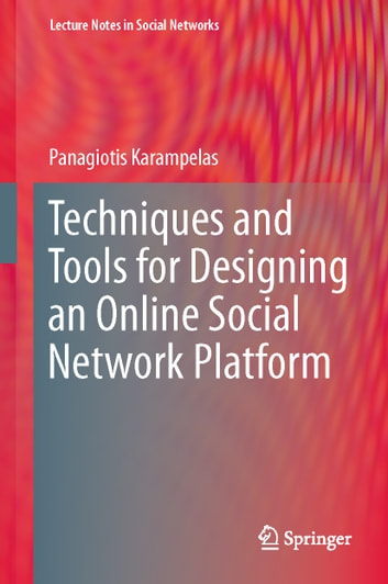 Techniques and Tools for Designing an Online Social Network Platform ebook by Panagiotis Karampelas