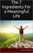 The 7 Ingredients For a Meaningful Life ebook by Dr. david oyedepo