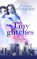Tiny Glitches ebook by Rebecca Chastain