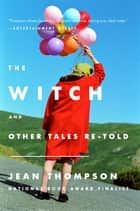 The Witch - And Other Tales Re-Told ebook by Jean Thompson