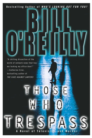 Those Who Trespass - A Novel of Television and Murder eBook by Bill O'Reilly