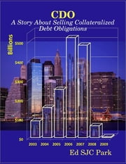 CDO: A Story About Selling Collateralized Debt Obligations ebook by Ed SJC Park