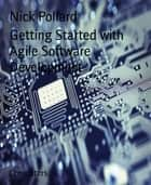 Getting Started with Agile Software Development ebook by Nick Pollard