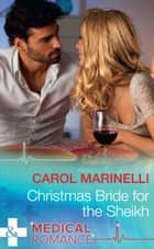 Christmas Bride For The Sheikh (Mills & Boon Medical) (Ruthless Royal Sheikhs, Book 2) ekitaplar by Carol Marinelli