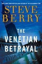 The Venetian Betrayal ebook by Steve Berry