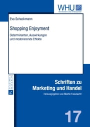 Shopping Enjoyment - Determinanten, Auswirkungen und moderierende Effekte ebook by Eva Schuckmann