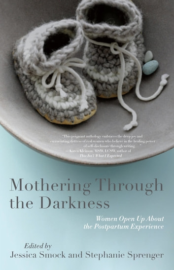 Mothering Through the Darkness - Women Open Up About the Postpartum Experience ebook by