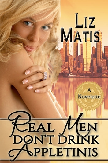 Real Men Don't Drink Appletinis ebook by Liz Matis