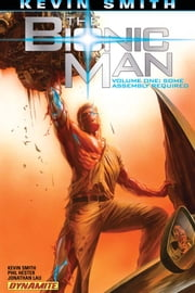 Kevin Smith's The Bionic Man Vol 1 - Some Assembly Required ebook by Kevin Smith, Phil Hester, Jonathan Lau