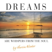 Dreams Are Whispers from the Soul - Finding Your Purpose and Passion in Life ebook by Marcia Wieder