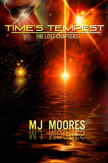 Time's Tempest: The Lost Chapters ebook by M.J. Moores