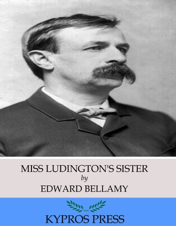 Miss Ludington's Sister ebook by Edward Bellamy