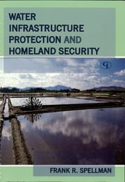 Water Infrastructure Protection and Homeland Security ebook by Frank R. Spellman