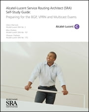 Alcatel-Lucent Service Routing Architect (SRA) Self-Study Guide - Preparing for the BGP, VPRN and Multicast Exams ebook by Glenn Warnock, Mira Ghafary, Ghassan Shaheen