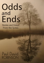 Odds and Ends Stories and Essays From the Sixties ebook by Paul David Robinson
