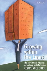Growing within the Lines: The Investment Adviser's Advertising and Marketing Compliance Guide ebook by Les Abromovitz