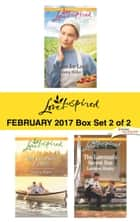 Harlequin Love Inspired February 2017 - Box Set 2 of 2 - An Anthology ebook by Emma Miller, Lenora Worth, Lorraine Beatty
