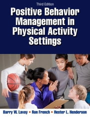 Positive Behavior Management in Physical Activity Settings 3rd Edition ebook by Barry Lavay