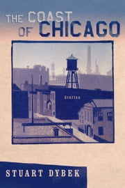 The Coast of Chicago - Stories ebook by Stuart Dybek