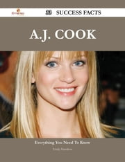A.J. Cook 33 Success Facts - Everything you need to know about A.J. Cook ebook by Emily Hamilton