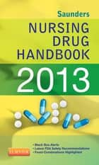 Saunders Nursing Drug Handbook 2013 ebook by Barbara B. Hodgson, Robert J. Kizior