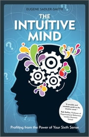 The Intuitive Mind - Profiting from the Power of Your Sixth Sense ebook by Eugene Sadler-Smith