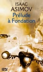 Prélude à Fondation - Le cycle de Fondation - tome 1 ebook by Isaac ASIMOV, Jean BONNEFOY, Jacques GOIMARD