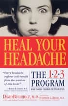 Heal Your Headache ebook by David Buchholz, M.D.,Stephen G. Reich, M.D.